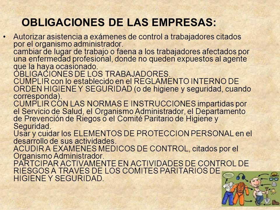 OBLIGACIONES DE LAS EMPRESAS: Autorizar asistencia a exámenes de control a trabajadores citados por el organismo administrador. cambiar de lugar de tr