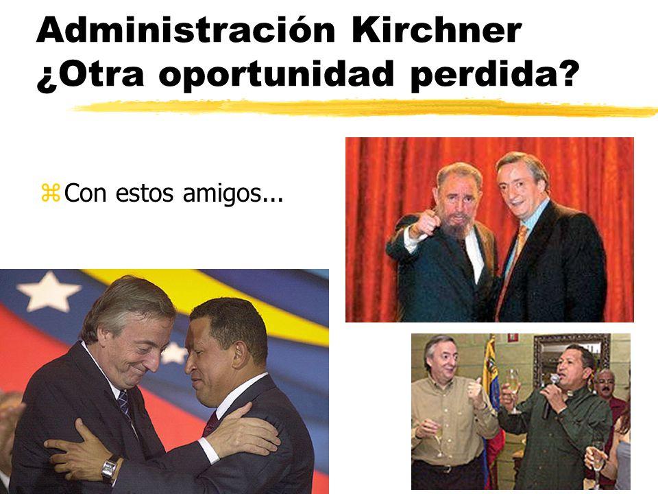 Administración Kirchner ¿Otra oportunidad perdida? zCon estos amigos...