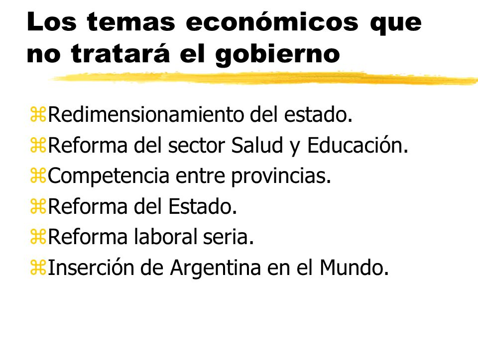 Los temas económicos que no tratará el gobierno zRedimensionamiento del estado. zReforma del sector Salud y Educación. zCompetencia entre provincias.