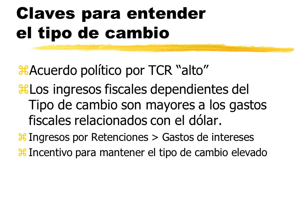 Claves para entender el tipo de cambio zAcuerdo político por TCR alto zLos ingresos fiscales dependientes del Tipo de cambio son mayores a los gastos fiscales relacionados con el dólar.