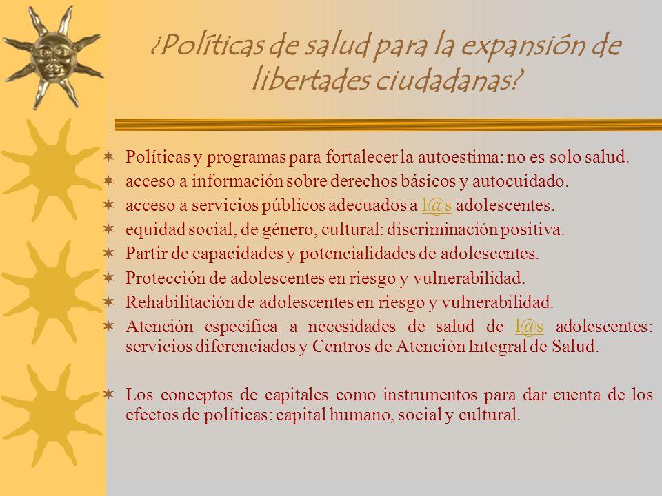 ¿ Políticas de salud para la expansión de libertades ciudadanas? Políticas y programas para fortalecer la autoestima: no es solo salud. acceso a infor