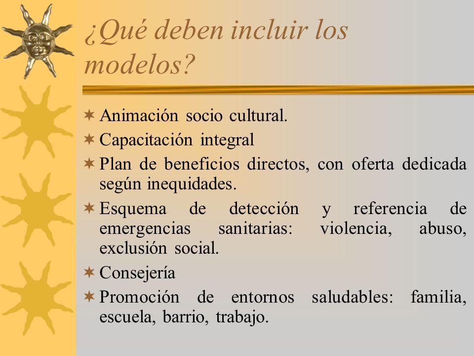 ¿Qué deben incluir los modelos? Animación socio cultural. Capacitación integral Plan de beneficios directos, con oferta dedicada según inequidades. Es
