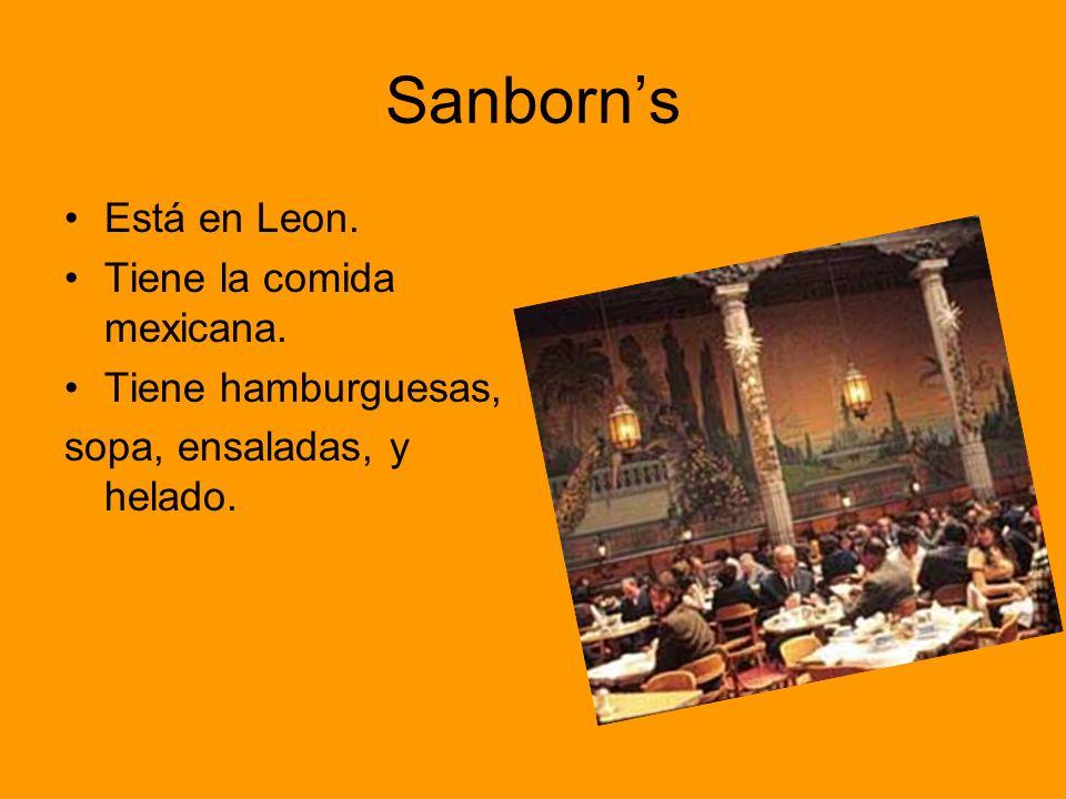 Sanborns Está en Leon. Tiene la comida mexicana. Tiene hamburguesas, sopa, ensaladas, y helado.
