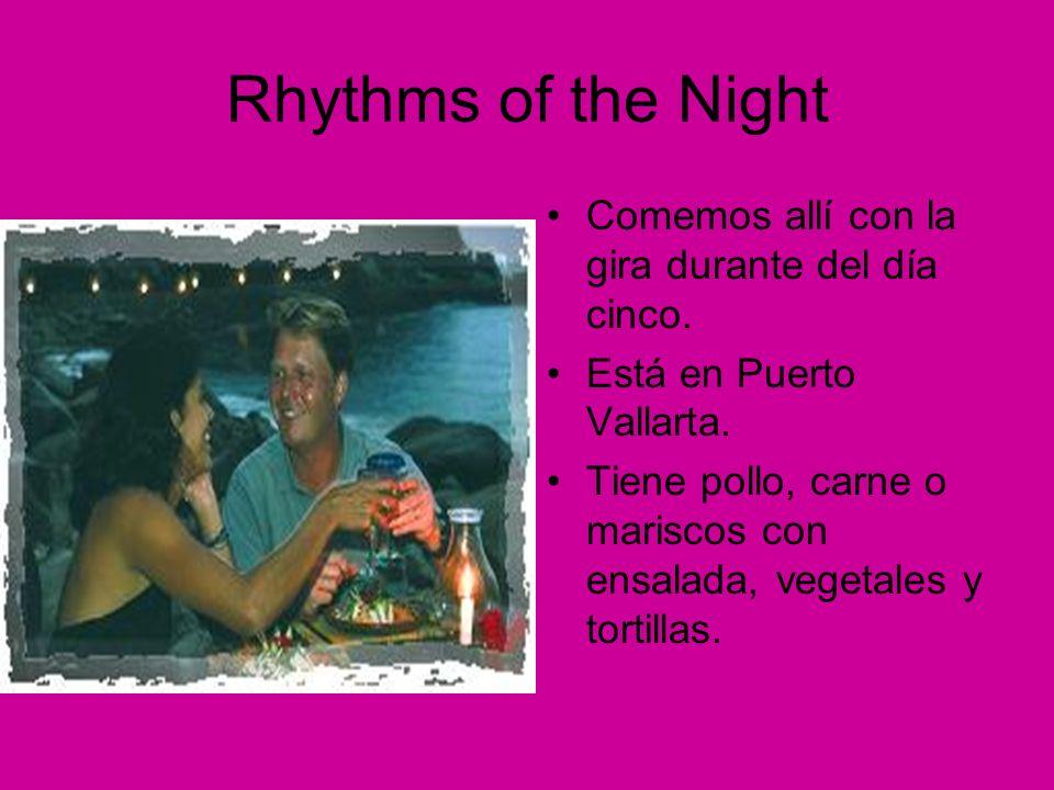 Rhythms of the Night Comemos allí con la gira durante del día cinco. Está en Puerto Vallarta. Tiene pollo, carne o mariscos con ensalada, vegetales y