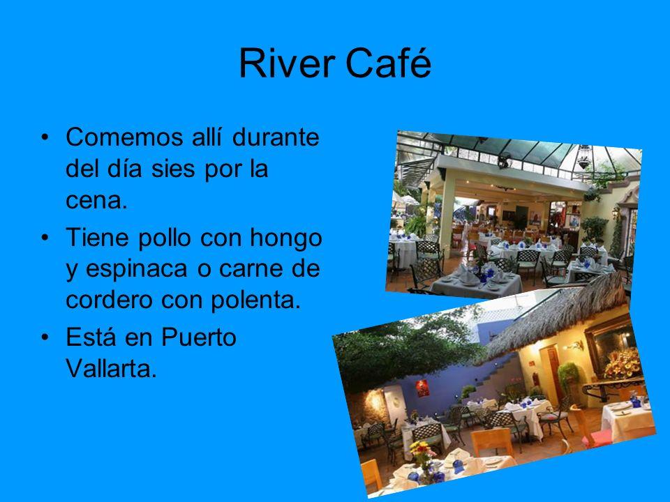 River Café Comemos allí durante del día sies por la cena. Tiene pollo con hongo y espinaca o carne de cordero con polenta. Está en Puerto Vallarta.