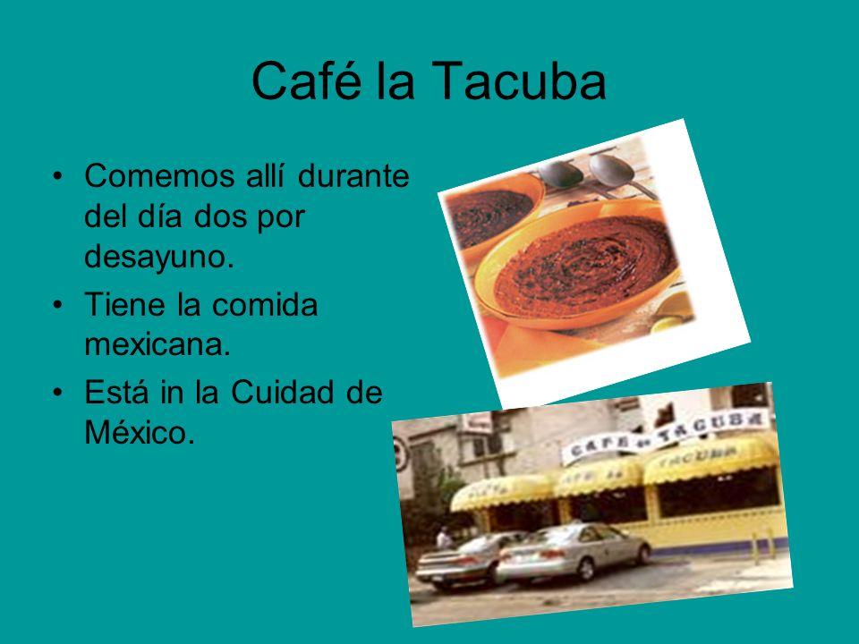 Café la Tacuba Comemos allí durante del día dos por desayuno. Tiene la comida mexicana. Está in la Cuidad de México.