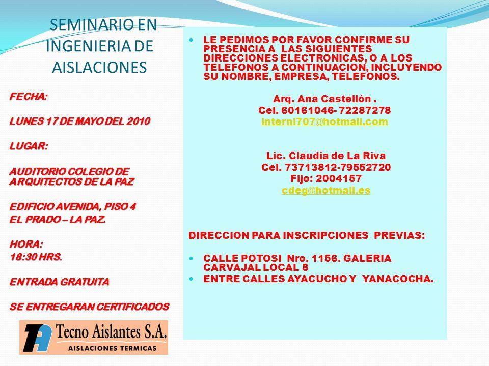 SEMINARIO EN INGENIERIA DE AISLACIONES FECHA: LUNES 17 DE MAYO DEL 2010 LUGAR: AUDITORIO COLEGIO DE ARQUITECTOS DE LA PAZ EDIFICIO AVENIDA, PISO 4 EL