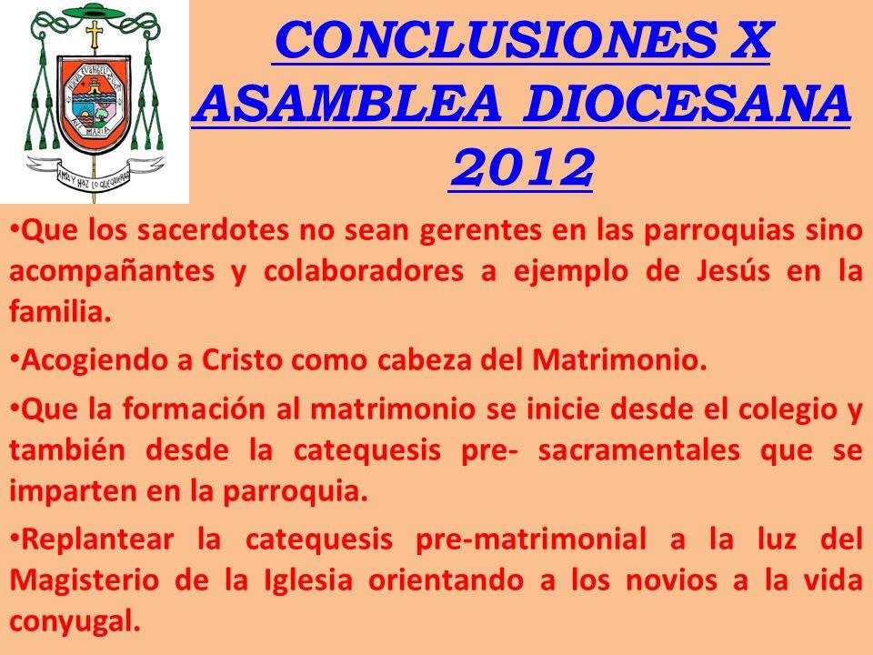 CONCLUSIONES X ASAMBLEA DIOCESANA 2012 Que los sacerdotes no sean gerentes en las parroquias sino acompañantes y colaboradores a ejemplo de Jesús en l