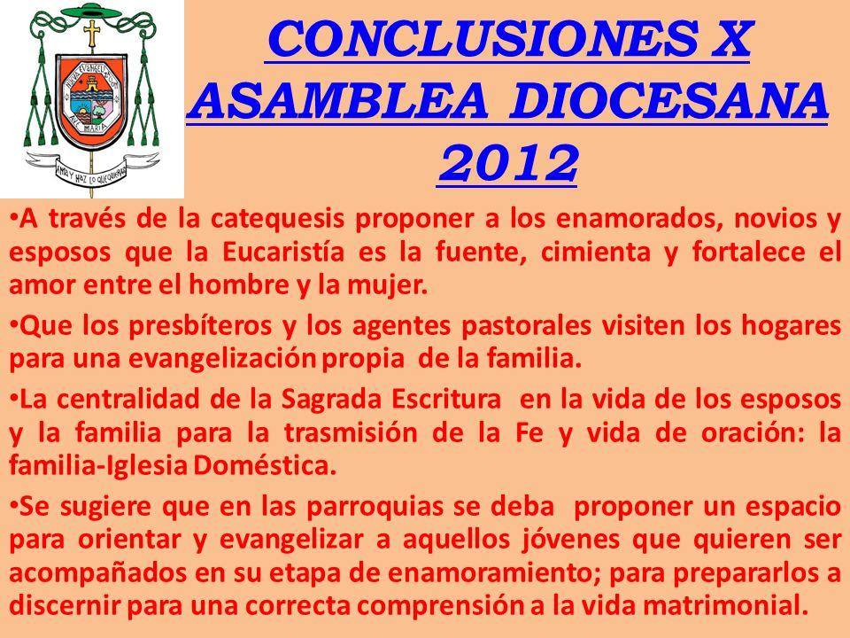 CONCLUSIONES X ASAMBLEA DIOCESANA 2012 A través de la catequesis proponer a los enamorados, novios y esposos que la Eucaristía es la fuente, cimienta