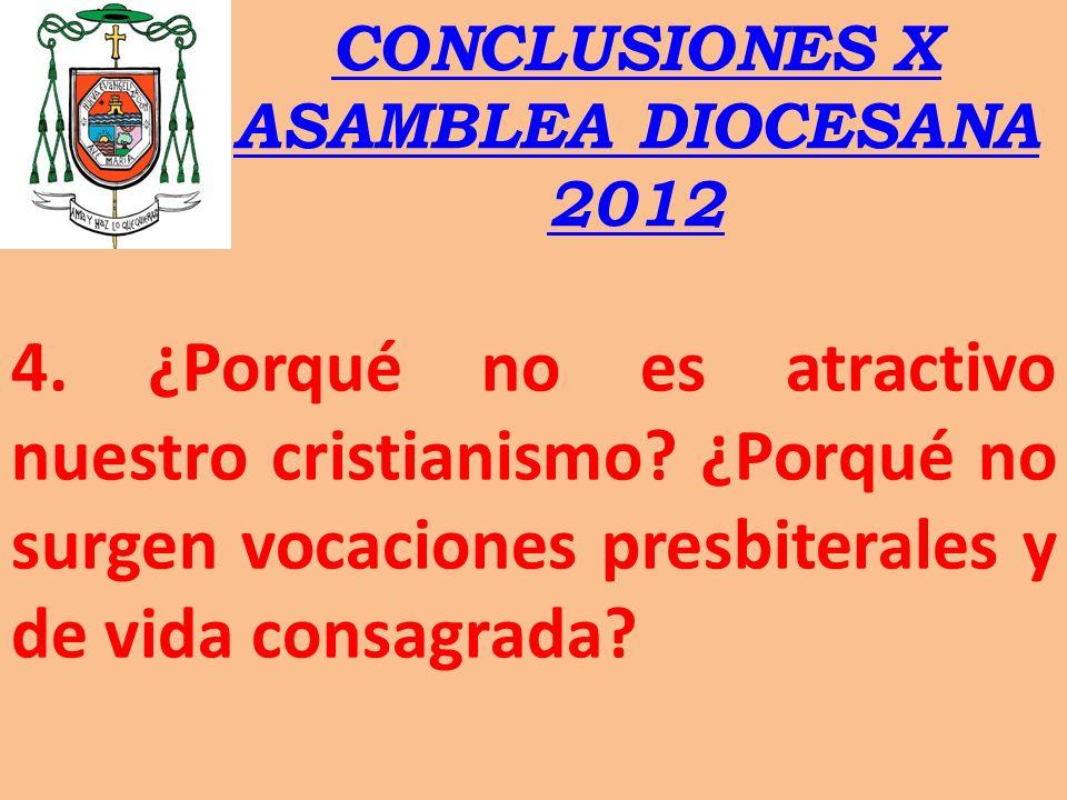 CONCLUSIONES X ASAMBLEA DIOCESANA 2012 4. ¿Porqué no es atractivo nuestro cristianismo? ¿Porqué no surgen vocaciones presbiterales y de vida consagrad