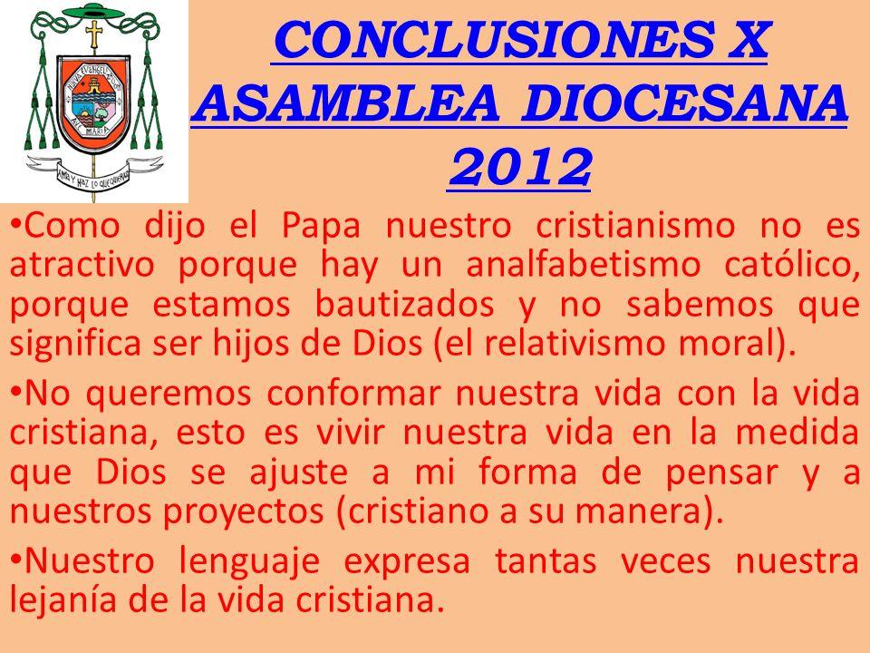 CONCLUSIONES X ASAMBLEA DIOCESANA 2012 Como dijo el Papa nuestro cristianismo no es atractivo porque hay un analfabetismo católico, porque estamos bau