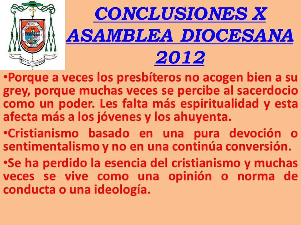 CONCLUSIONES X ASAMBLEA DIOCESANA 2012 Porque a veces los presbíteros no acogen bien a su grey, porque muchas veces se percibe al sacerdocio como un p