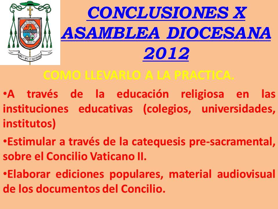 CONCLUSIONES X ASAMBLEA DIOCESANA 2012 COMO LLEVARLO A LA PRACTICA. A través de la educación religiosa en las instituciones educativas (colegios, univ