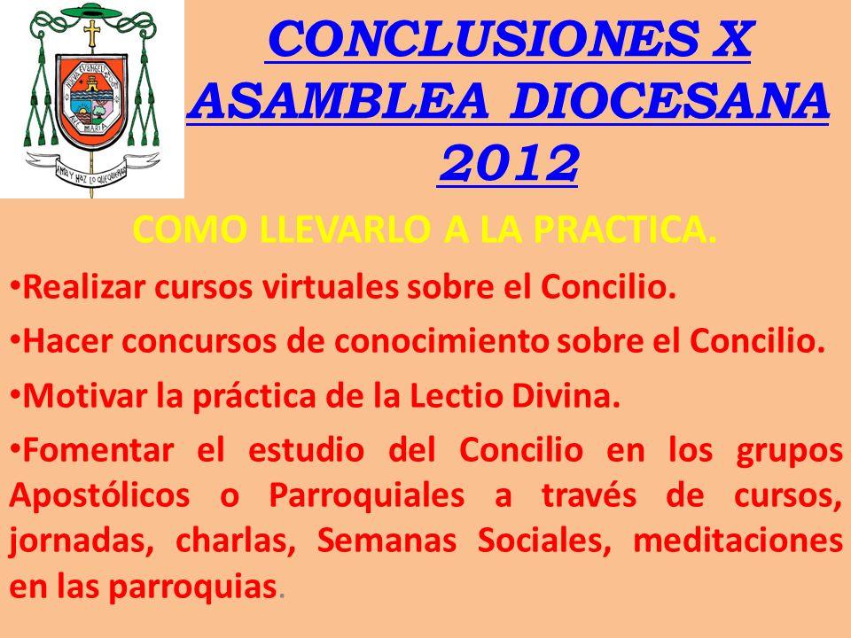 CONCLUSIONES X ASAMBLEA DIOCESANA 2012 COMO LLEVARLO A LA PRACTICA. Realizar cursos virtuales sobre el Concilio. Hacer concursos de conocimiento sobre