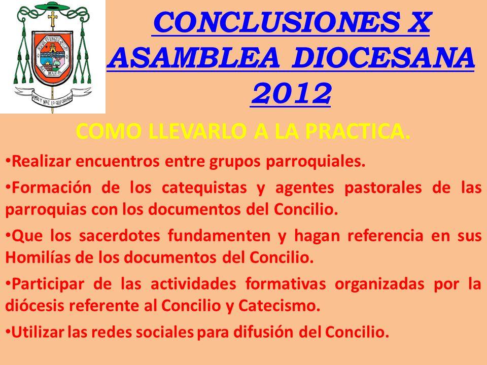 CONCLUSIONES X ASAMBLEA DIOCESANA 2012 COMO LLEVARLO A LA PRACTICA. Realizar encuentros entre grupos parroquiales. Formación de los catequistas y agen