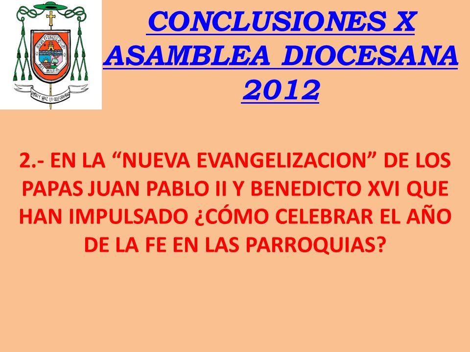 CONCLUSIONES X ASAMBLEA DIOCESANA 2012 2.- EN LA NUEVA EVANGELIZACION DE LOS PAPAS JUAN PABLO II Y BENEDICTO XVI QUE HAN IMPULSADO ¿CÓMO CELEBRAR EL A