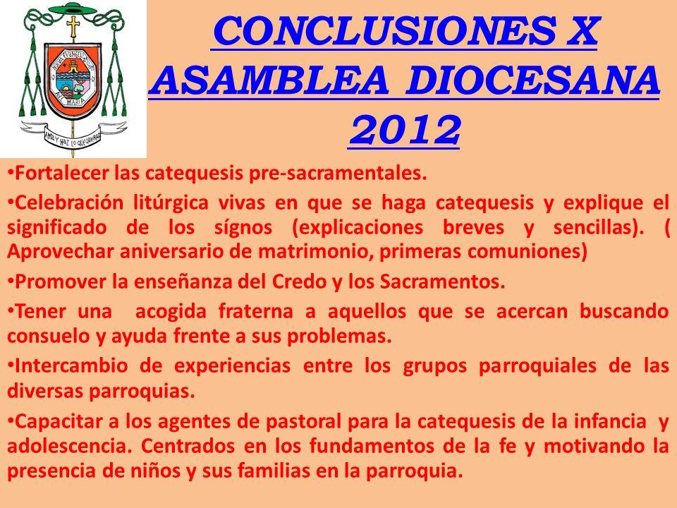 CONCLUSIONES X ASAMBLEA DIOCESANA 2012 Fortalecer las catequesis pre-sacramentales. Celebración litúrgica vivas en que se haga catequesis y explique e