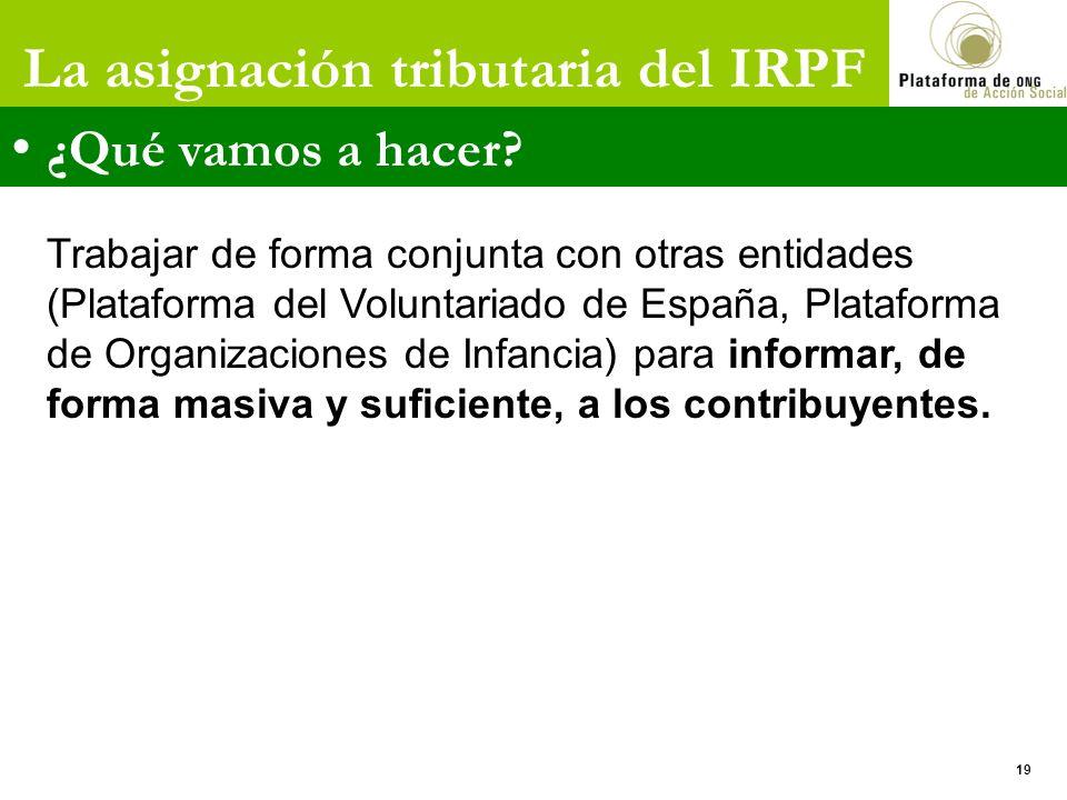 La asignación tributaria del IRPF ¿Qué vamos a hacer? Trabajar de forma conjunta con otras entidades (Plataforma del Voluntariado de España, Plataform