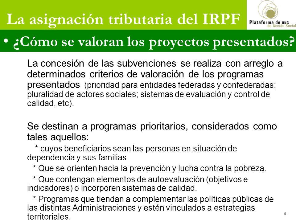 La asignación tributaria del IRPF ¿ Cómo se valoran los proyectos presentados? La concesión de las subvenciones se realiza con arreglo a determinados