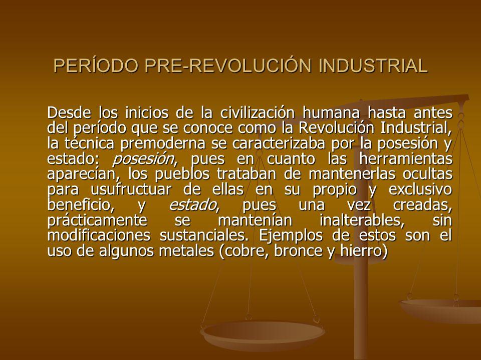 PERÍODO PRE-REVOLUCIÓN INDUSTRIAL Desde los inicios de la civilización humana hasta antes del período que se conoce como la Revolución Industrial, la