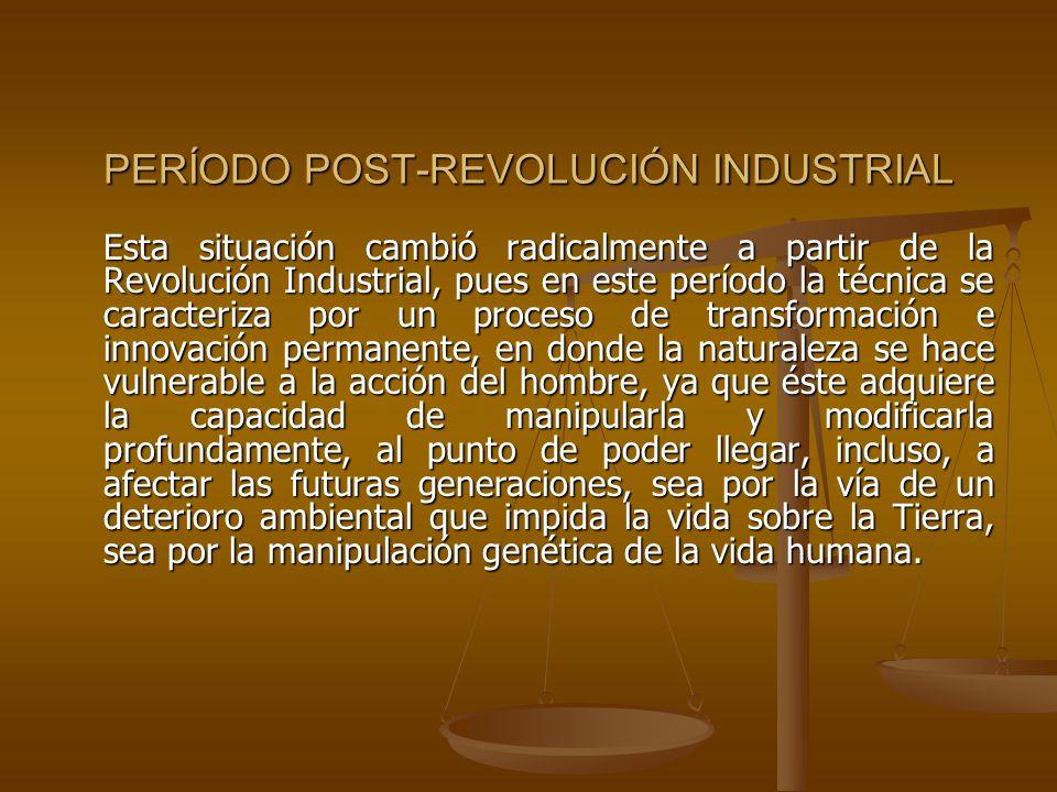 PERÍODO POST-REVOLUCIÓN INDUSTRIAL Esta situación cambió radicalmente a partir de la Revolución Industrial, pues en este período la técnica se caracte