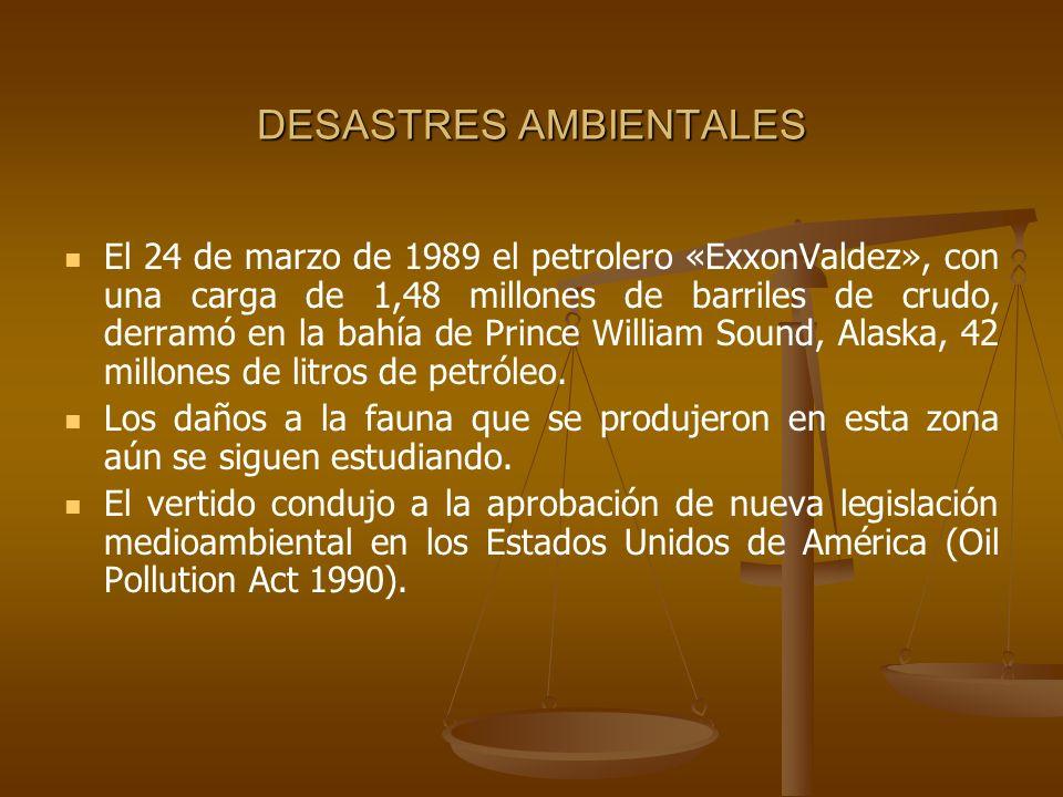 DESASTRES AMBIENTALES El 24 de marzo de 1989 el petrolero «ExxonValdez», con una carga de 1,48 millones de barriles de crudo, derramó en la bahía de P