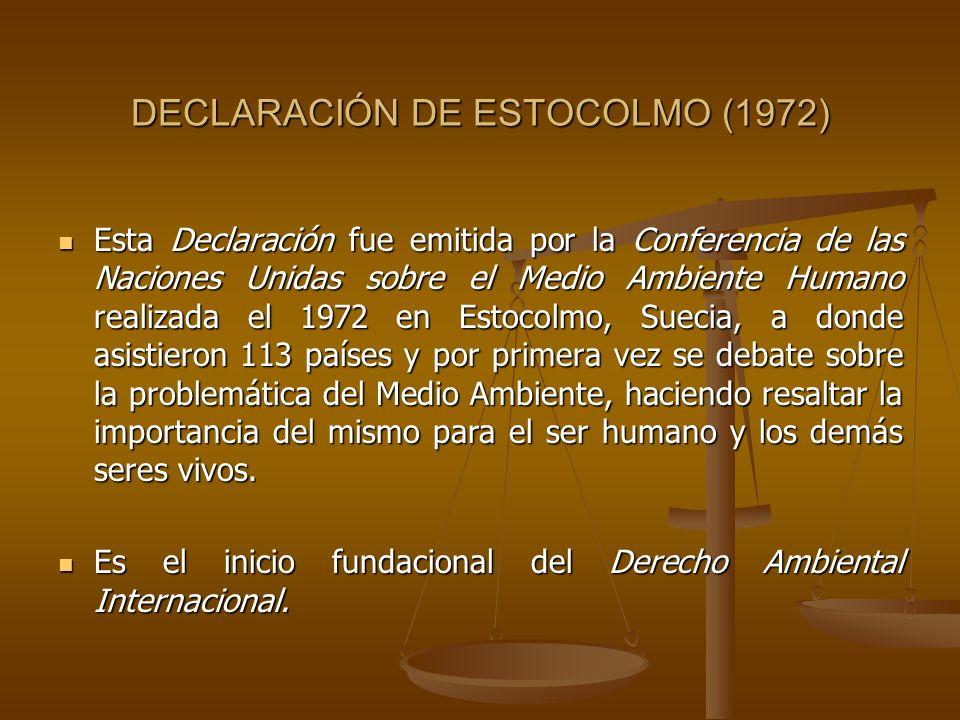 DECLARACIÓN DE ESTOCOLMO (1972) Esta Declaración fue emitida por la Conferencia de las Naciones Unidas sobre el Medio Ambiente Humano realizada el 197