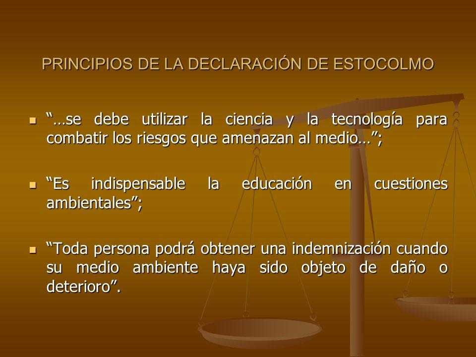 PRINCIPIOS DE LA DECLARACIÓN DE ESTOCOLMO …se debe utilizar la ciencia y la tecnología para combatir los riesgos que amenazan al medio…; …se debe util