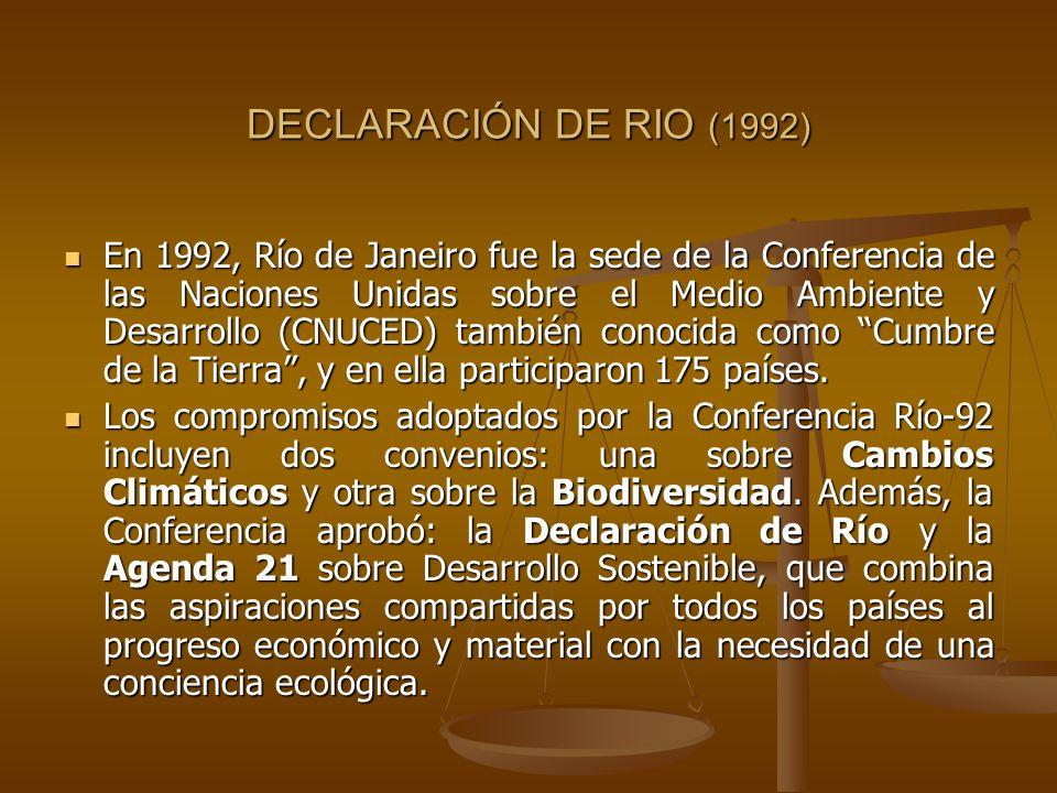 DECLARACIÓN DE RIO (1992) En 1992, Río de Janeiro fue la sede de la Conferencia de las Naciones Unidas sobre el Medio Ambiente y Desarrollo (CNUCED) t