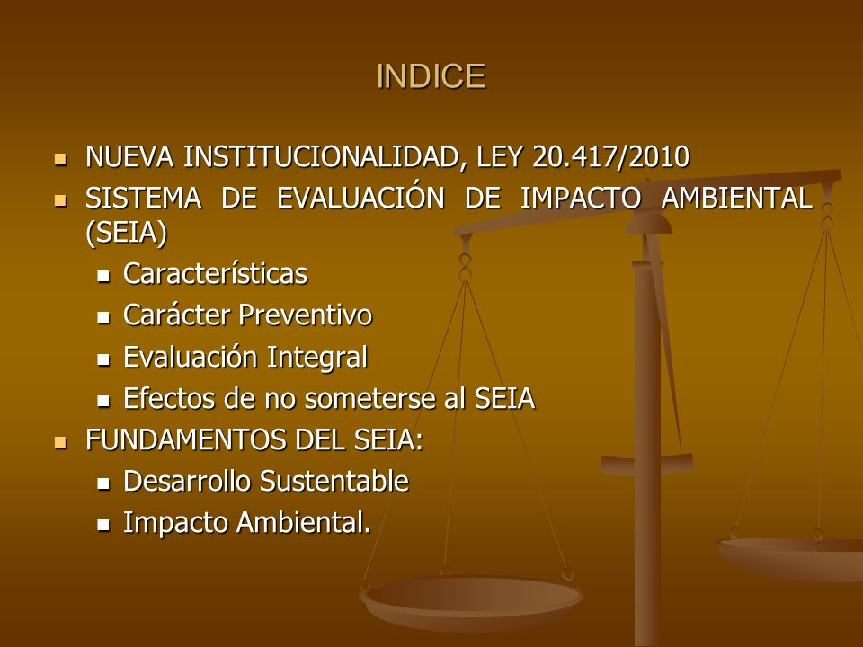 INDICE NUEVA INSTITUCIONALIDAD, LEY 20.417/2010 NUEVA INSTITUCIONALIDAD, LEY 20.417/2010 SISTEMA DE EVALUACIÓN DE IMPACTO AMBIENTAL (SEIA) SISTEMA DE
