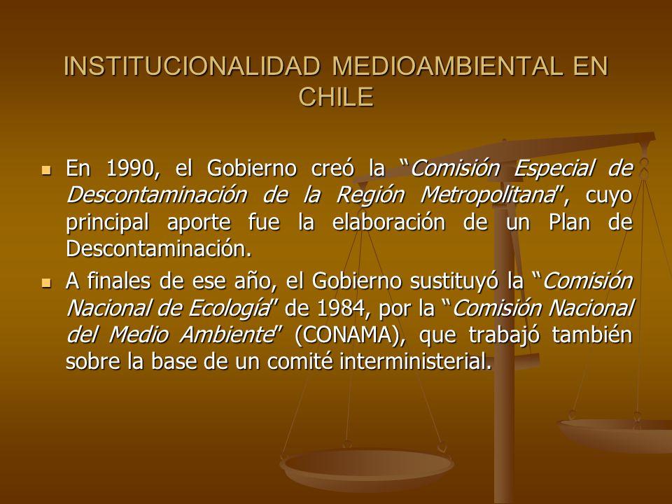 INSTITUCIONALIDAD MEDIOAMBIENTAL EN CHILE INSTITUCIONALIDAD MEDIOAMBIENTAL EN CHILE En 1990, el Gobierno creó la Comisión Especial de Descontaminación