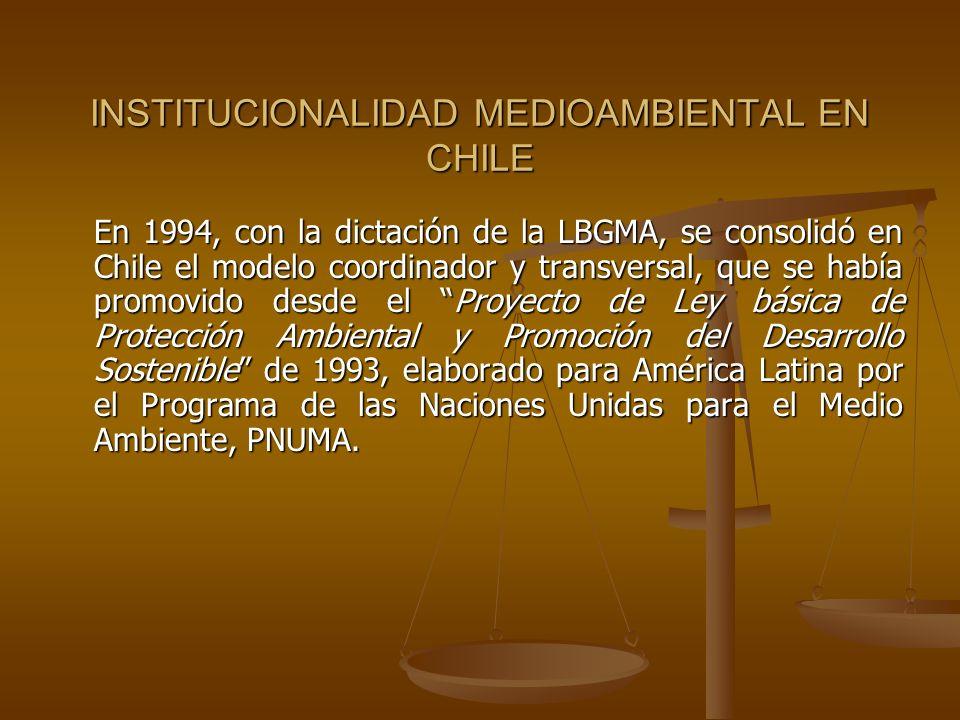 INSTITUCIONALIDAD MEDIOAMBIENTAL EN CHILE En 1994, con la dictación de la LBGMA, se consolidó en Chile el modelo coordinador y transversal, que se hab