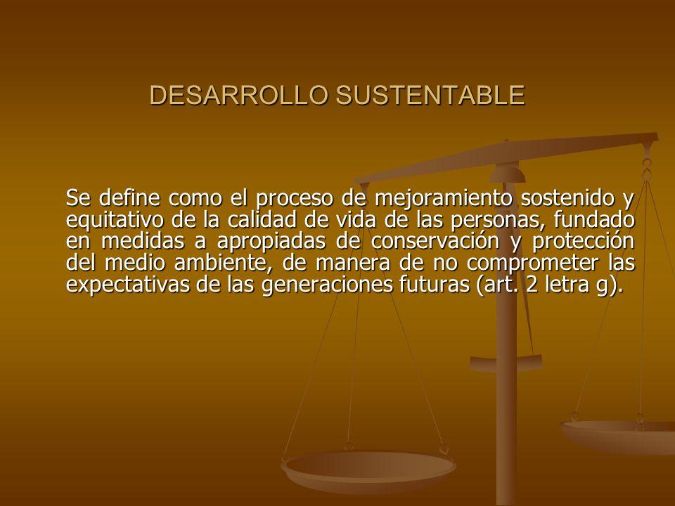 DESARROLLO SUSTENTABLE Se define como el proceso de mejoramiento sostenido y equitativo de la calidad de vida de las personas, fundado en medidas a ap