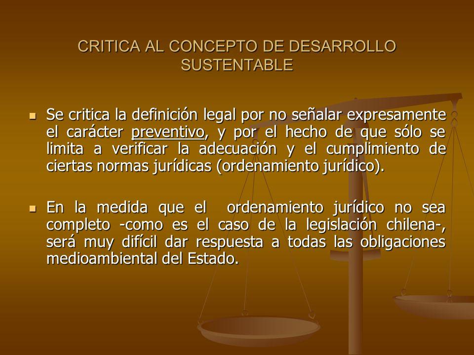 CRITICA AL CONCEPTO DE DESARROLLO SUSTENTABLE Se critica la definición legal por no señalar expresamente el carácter preventivo, y por el hecho de que