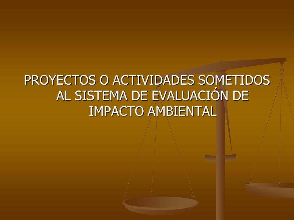 PROYECTOS O ACTIVIDADES SOMETIDOS AL SISTEMA DE EVALUACIÓN DE IMPACTO AMBIENTAL