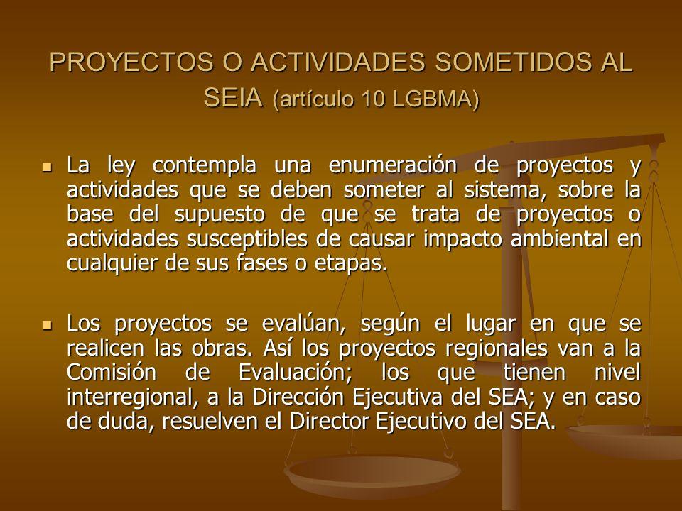 PROYECTOS O ACTIVIDADES SOMETIDOS AL SEIA (artículo 10 LGBMA) La ley contempla una enumeración de proyectos y actividades que se deben someter al sist