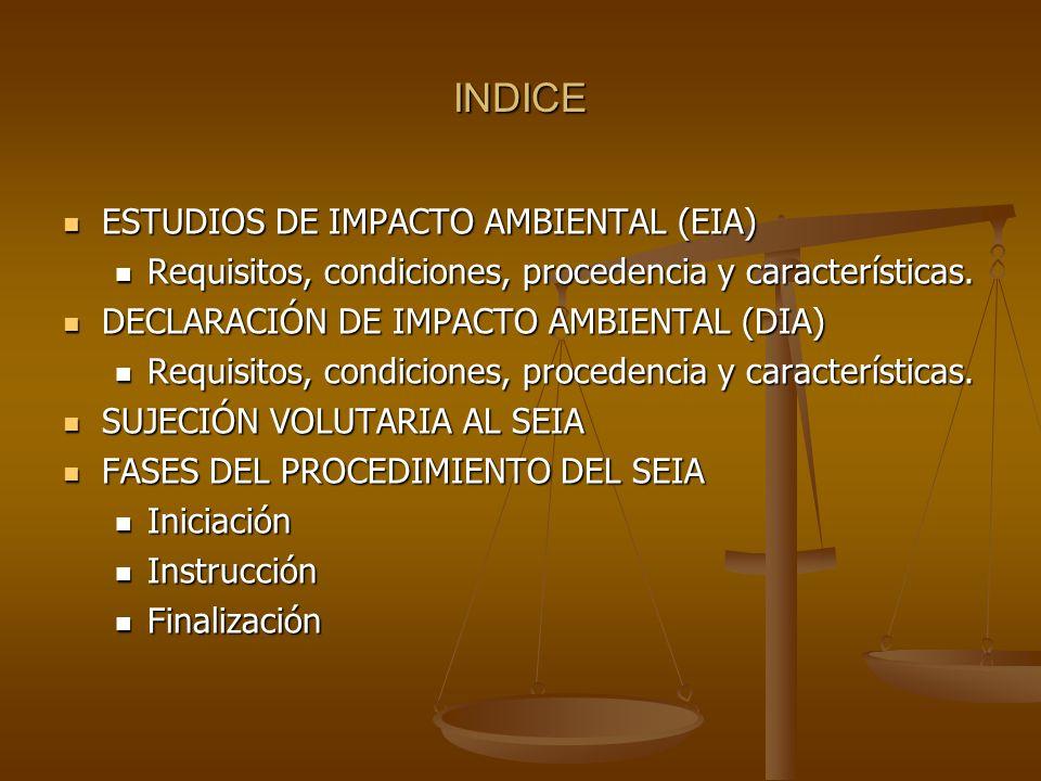 INDICE ESTUDIOS DE IMPACTO AMBIENTAL (EIA) ESTUDIOS DE IMPACTO AMBIENTAL (EIA) Requisitos, condiciones, procedencia y características. Requisitos, con