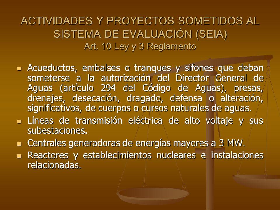 ACTIVIDADES Y PROYECTOS SOMETIDOS AL SISTEMA DE EVALUACIÓN (SEIA) Art. 10 Ley y 3 Reglamento Acueductos, embalses o tranques y sifones que deban somet
