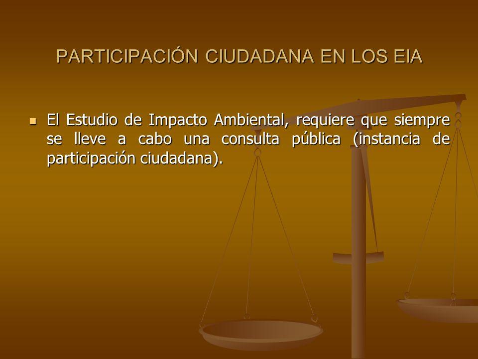 PARTICIPACIÓN CIUDADANA EN LOS EIA El Estudio de Impacto Ambiental, requiere que siempre se lleve a cabo una consulta pública (instancia de participac