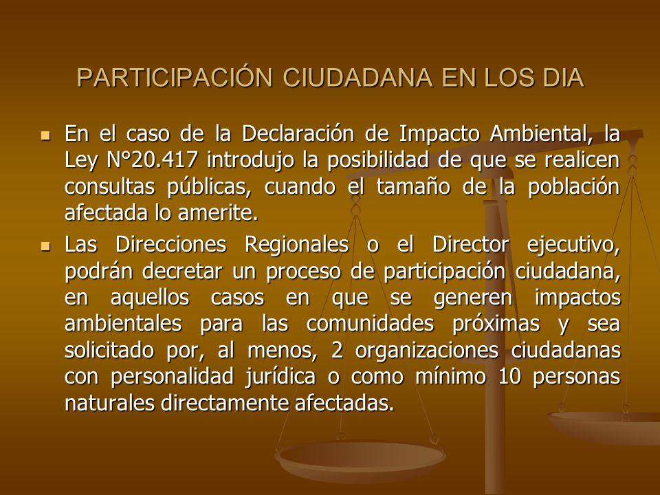 PARTICIPACIÓN CIUDADANA EN LOS DIA En el caso de la Declaración de Impacto Ambiental, la Ley N°20.417 introdujo la posibilidad de que se realicen cons