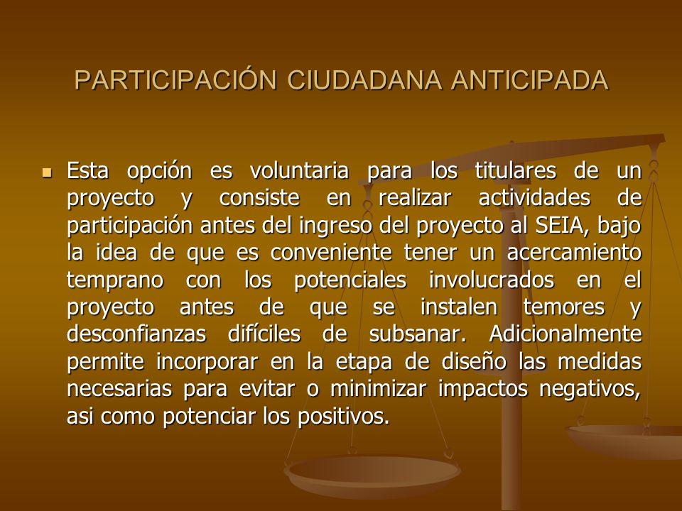 PARTICIPACIÓN CIUDADANA ANTICIPADA Esta opción es voluntaria para los titulares de un proyecto y consiste en realizar actividades de participación ant