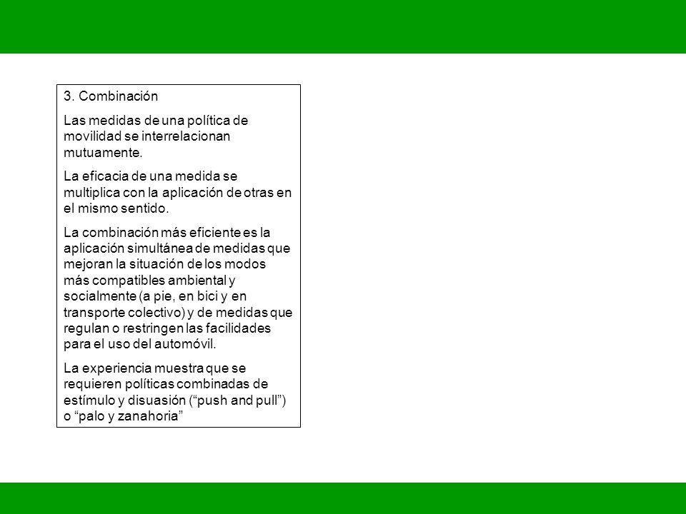 3. Combinación Las medidas de una política de movilidad se interrelacionan mutuamente. La eficacia de una medida se multiplica con la aplicación de ot