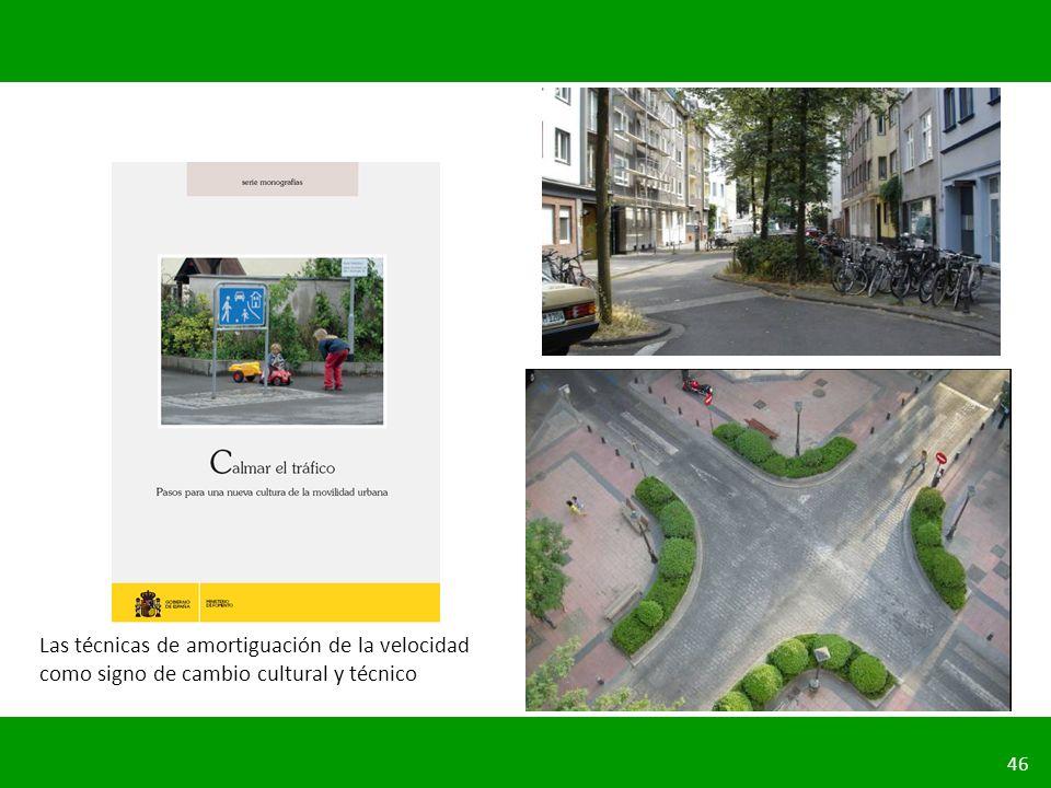 PLANIFICACIÓN DE LA SEGURIDAD VIAL URBANA 46 Las técnicas de amortiguación de la velocidad como signo de cambio cultural y técnico