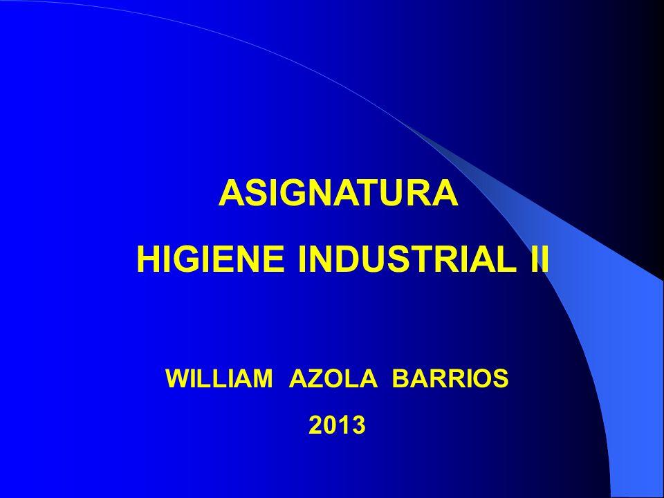 ASIGNATURA HIGIENE INDUSTRIAL II WILLIAM AZOLA BARRIOS 2013