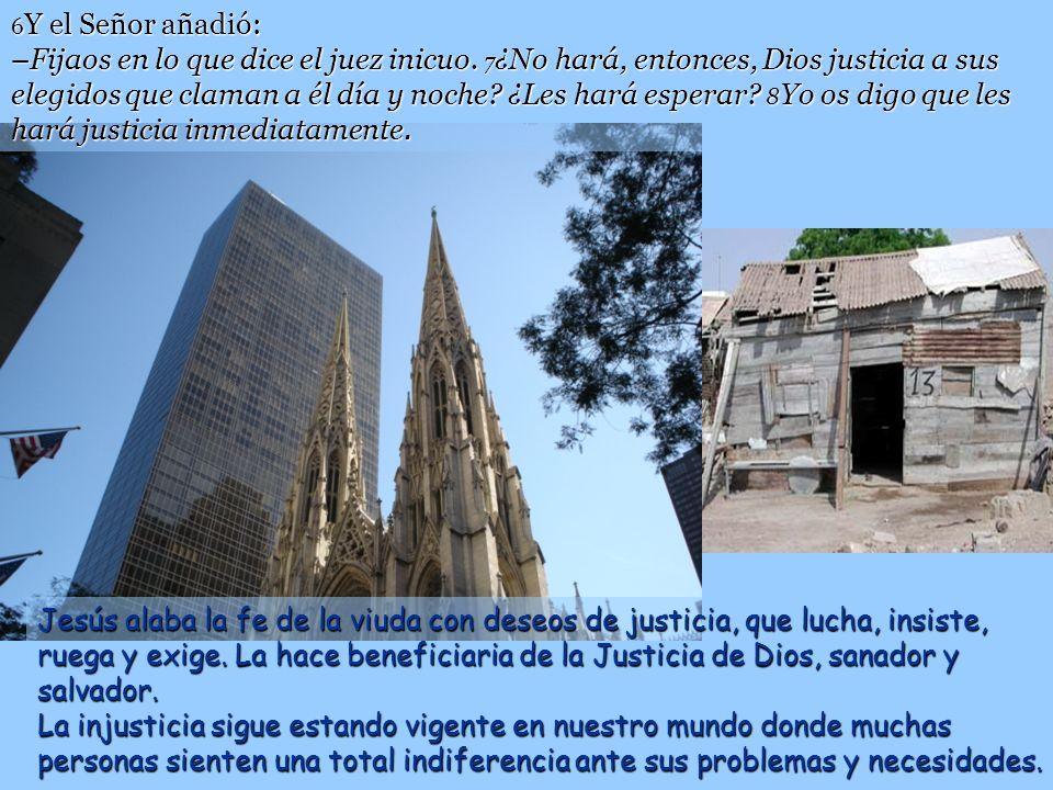 Había en una ciudad un juez que no temía a Dios ni respetaba a los hombres. 3 Había también en aquella ciudad una viuda que no cesaba de suplicarle: «