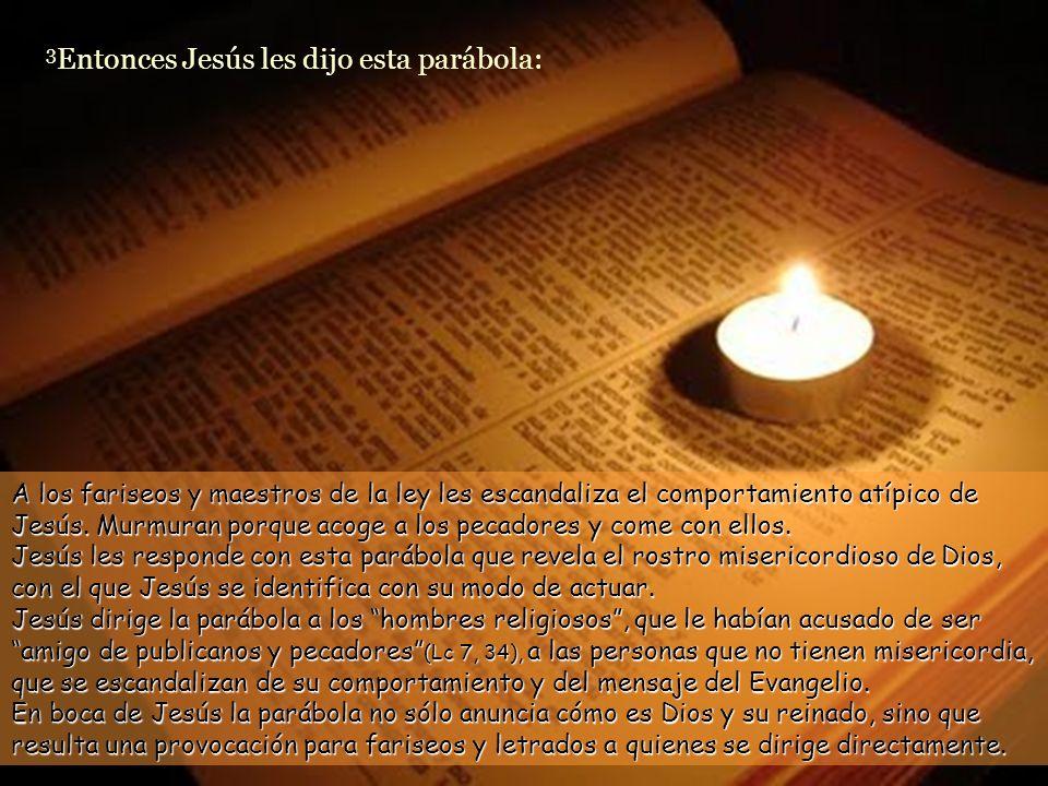 1 Entre tanto, todos los publicanos y los pecadores se acercaban a Jesús para oírlo.