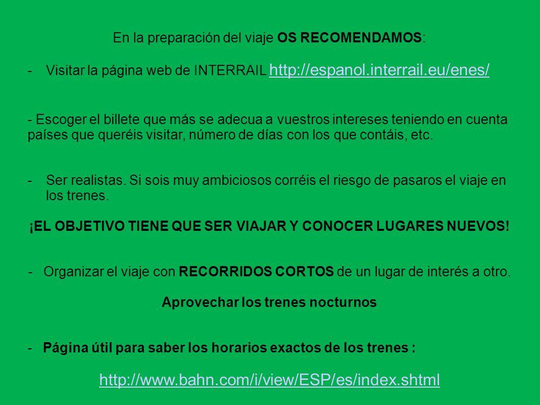 En la preparación del viaje OS RECOMENDAMOS: -Visitar la página web de INTERRAIL http://espanol.interrail.eu/enes/ http://espanol.interrail.eu/enes/ -