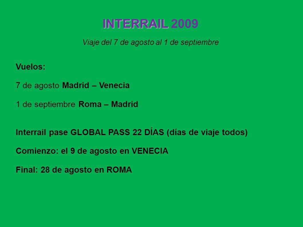 INTERRAIL INTERRAIL 2009 Viaje del 7 de agosto al 1 de septiembre Vuelos: 7 de agosto Madrid – Venecia 1 de septiembre Roma – Madrid Interrail pase GL