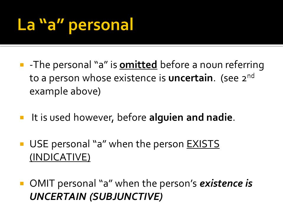 -The personal a is omitted before a noun referring to a person whose existence is uncertain.