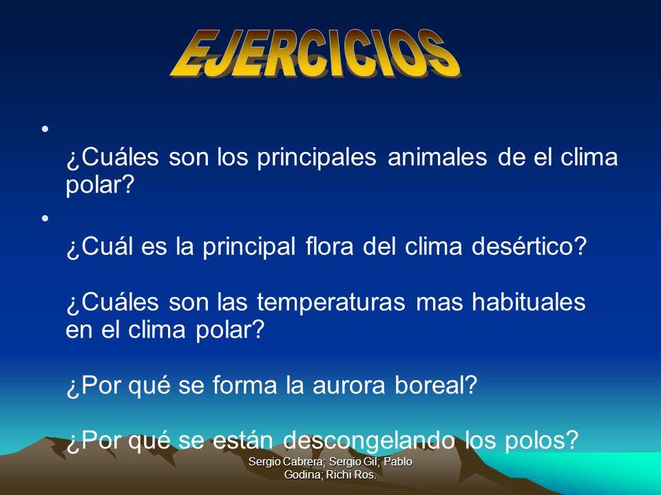 Sergio Cabrera; Sergio Gil; Pablo Godina; Richi Ros. ¿Cuáles son los principales animales de el clima polar? ¿Cuál es la principal flora del clima des